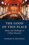 """The Good of This Place"" by Richard H. Brodhead (Former Professor of English and American Studies and Dean of Yale College) (author)"