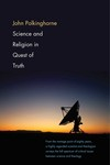 """Science and Religion in Quest of Truth"" by John Polkinghorne (author)"