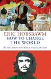 """How to Change the World"" by Eric Hobsbawm (author)"