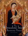 """The Miraculous Image in Renaissance Florence"" by Megan Holmes (author)"