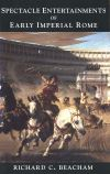 """Spectacle Entertainments of Early Imperial Rome"" by Richard Beacham (author)"
