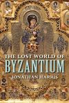 """The Lost World of Byzantium"" by Jonathan Harris (author)"