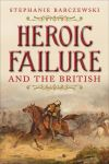 """Heroic Failure and the British"" by Stephanie Barczewski (author)"
