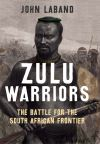 """Zulu warriors"" by John Laband (author)"