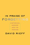 """In Praise of Forgetting"" by David Rieff (author)"