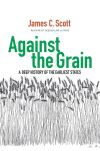 """Against the Grain"" by James C. Scott (author)"
