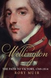 """Wellington v.1; The Path to Victory 1769-1814"" by Rory Muir (author)"