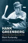 """Hank Greenberg"" by Mark Kurlansky (author)"
