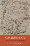 """Our Beloved Kin"" by Lisa Brooks (author)"