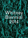 """Whitney Biennial 2014"" by Stuart Comer (author)"