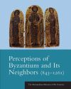 """Perceptions of Byzantium and Its Neighbors (843-1261)"" by Olenka Z. Pevny (editor)"