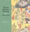 """Turkish Miniature Paintings and Manuscripts from the Collection of Edwin Binney, 3rd"" by Edwin Binney (author)"