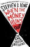 """When the money runs out"" by Stephen D King (author)"
