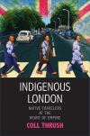 """Indigenous London"" by Coll Thrush (author)"