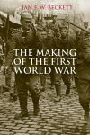 """The Making of the First World War"" by Ian F. W. Beckett (author)"