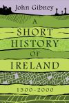 """A Short History of Ireland, 1500-2000"" by John Gibney (author)"