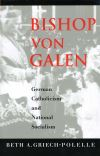 """Bishop von Galen"" by Beth A. Griech-Polelle (author)"