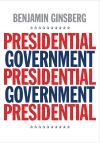 """Presidential Government"" by Benjamin Ginsberg (author)"