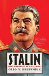"""Stalin"" by Oleg V. Khlevniuk (Senior Researcher at the State Archive of the Russian Federation, Moscow) (author)"