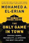 """The Only Game in Town"" by Mohamed A. El-Erian (author)"