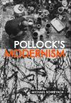 """Pollock's Modernism"" by Michael Schreyach (author)"