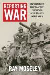 """Reporting War"" by Ray Moseley (author)"