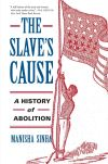 """The Slave's Cause"" by Manisha Sinha (author)"