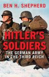 """Hitler's Soldiers"" by Ben H. Shepherd (author)"
