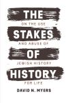 """The Stakes of History"" by David N. Myers (author)"