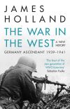 The war in the West Volume 1 Germany ascendant, 1939-1941