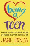 Being a teen : everything teen girls and boys should know about relationships, sex, love, health, identity & more