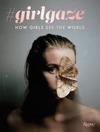 #girlgaze : how girls see the world