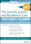 The juvenile justice and residential care treatment planner, with DSM-5 updates