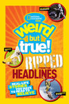 National Geographic Kids Weird but True!: Ripped from the Headlines