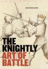 """""""The Knightly Art of Battle"""" by Ken Mondschein (author)"""