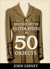 A history of the Easter Rising in 50 objects
