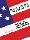Robert Frank's The Americans the art of documentary photography