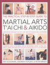 The practical step-by-step guide to martial arts, t'ai chi & aikido