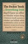 The Feckin' Book of Everything Irish That'll Have Ye Effin' An' Blindin' Wojus Slang, Blatherin' Dea