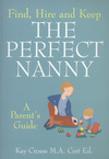 Jacket Image For: Find, Hire and Keep the Perfect Nanny