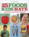Jacket Image For: 25 Foods Kids Hate (and How to Get Them Eating 24)