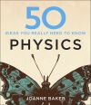 50 ideas you really need to know. Physics