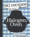 Jacket image for 80 Recipes for Your Halogen Oven by Richard Ehrlich (author)