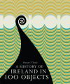 A History of Ireland in 100 Objects