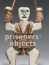 """Prisoners' Objects - Collection of the International Red Cross and Red Crescent Museum"" by Roger Mayou (author)"