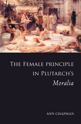 The Female Principle in Plutarch's Moralia Jacket Image