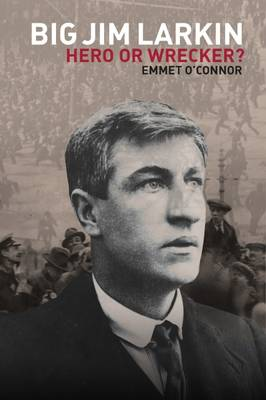 Big Jim Larkin: Hero or Wrecker? Jacket Image