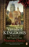Jacket image for Vanished Kingdoms: The History of Half-Forgotten Europe