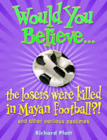 Jacket image for Would You Believe...the Losers Were Killed in Mayan Football?