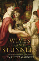 Jacket image for Wives and Stunners: The Pre-Raphaelites and their Muses